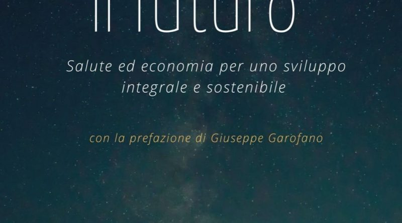 """Pubblicato il libro del direttore del Campus Bio-Medico di Roma Domenico Mastrolitto """"Ripensare il futuro"""" alla ricerca di una sostenibilità integrale"""